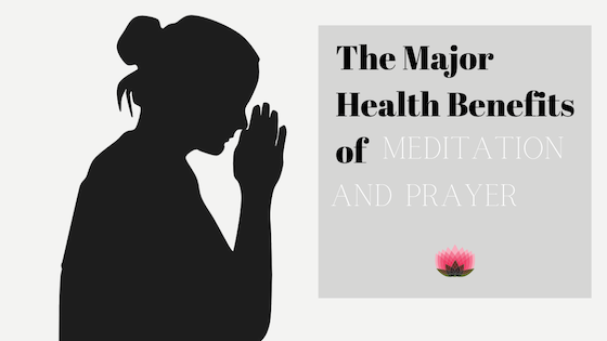 Prayer and Meditation Health Benefits You Should Know