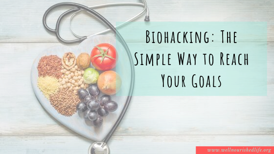Biohacking: The Simple Way to Reach Your Goals